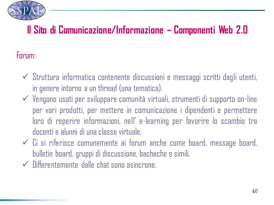 40 Il Sito di Comunicazione/Informazione – Componenti Web 2.0 Forum: Struttura informatica contenente discussioni e messaggi scritti dagli utenti, in