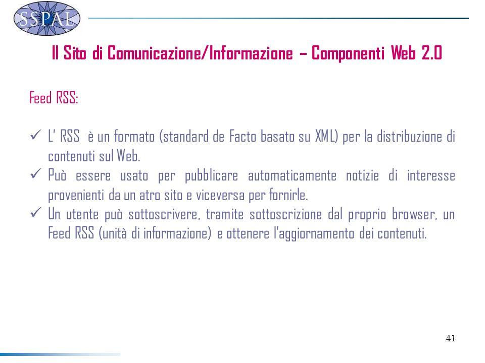 41 Il Sito di Comunicazione/Informazione – Componenti Web 2.0 Feed RSS: L RSS è un formato (standard de Facto basato su XML) per la distribuzione di c