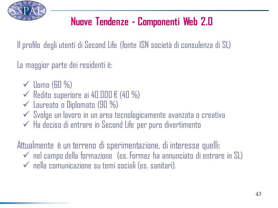 43 Nuove Tendenze - Componenti Web 2.0 Il profilo degli utenti di Second Life (fonte ISN società di consulenza di SL) La maggior parte dei residenti è