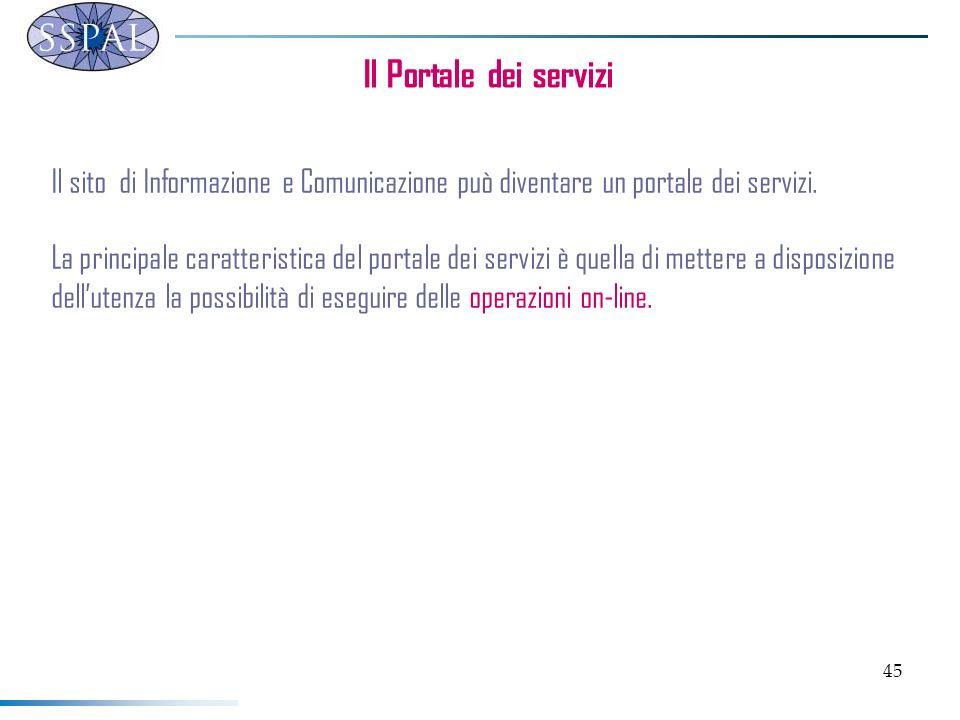 45 Il Portale dei servizi Il sito di Informazione e Comunicazione può diventare un portale dei servizi. La principale caratteristica del portale dei s