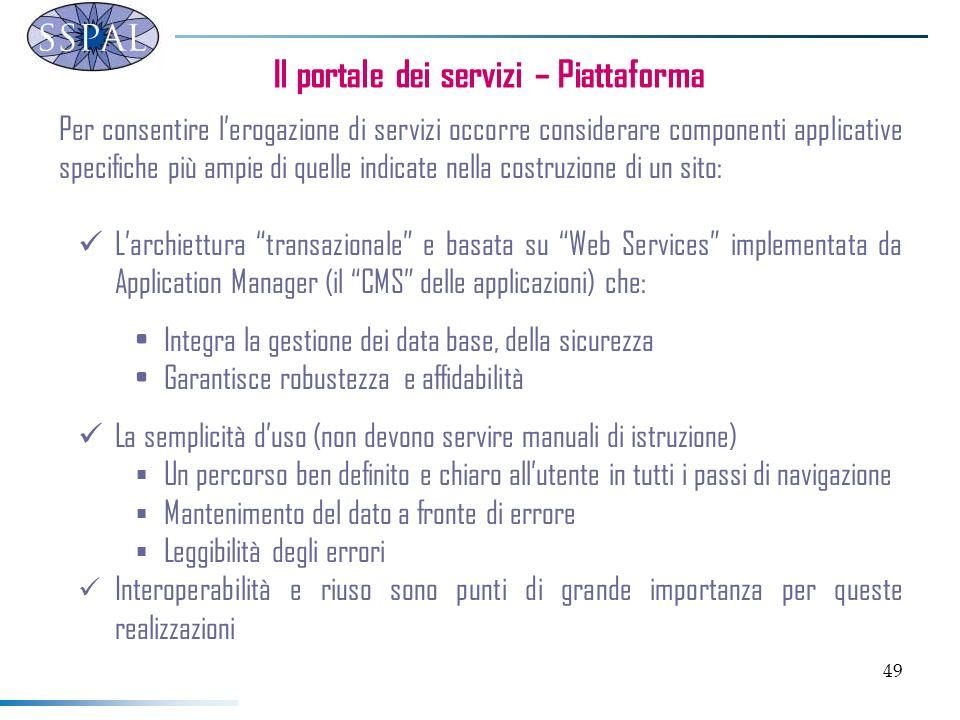 49 Il portale dei servizi – Piattaforma Per consentire lerogazione di servizi occorre considerare componenti applicative specifiche più ampie di quell
