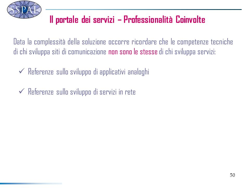 50 Il portale dei servizi – Professionalità Coinvolte Data la complessità della soluzione occorre ricordare che le competenze tecniche di chi sviluppa