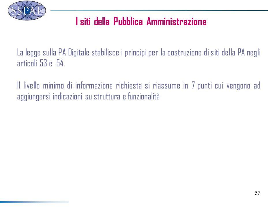 57 I siti della Pubblica Amministrazione La legge sulla PA Digitale stabilisce i principi per la costruzione di siti della PA negli articoli 53 e 54.