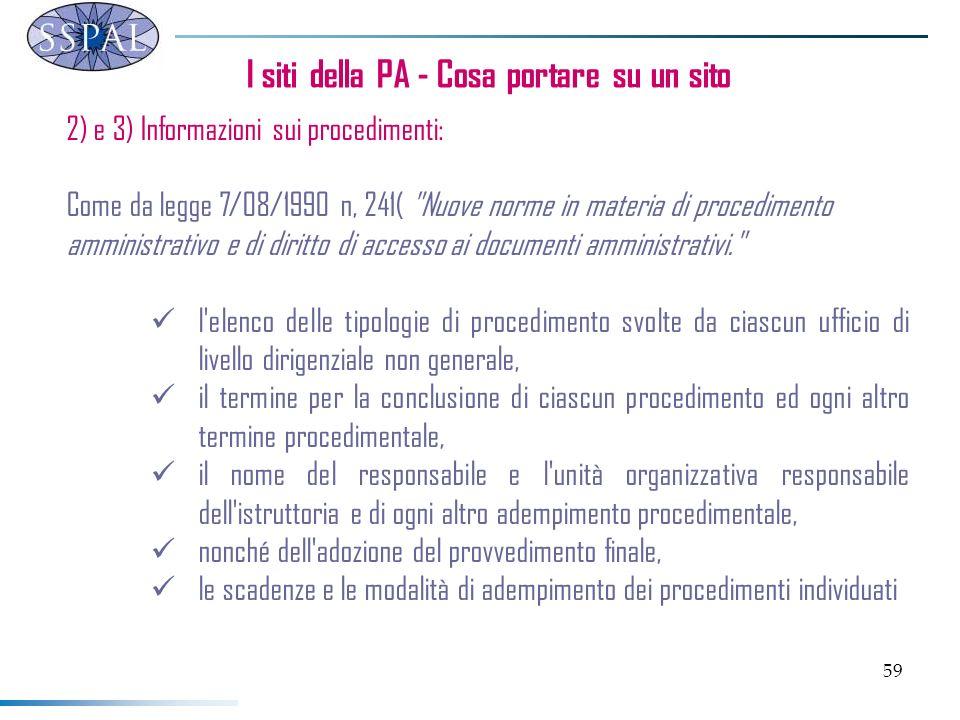 59 I siti della PA - Cosa portare su un sito 2) e 3) Informazioni sui procedimenti: Come da legge 7/08/1990 n, 241(