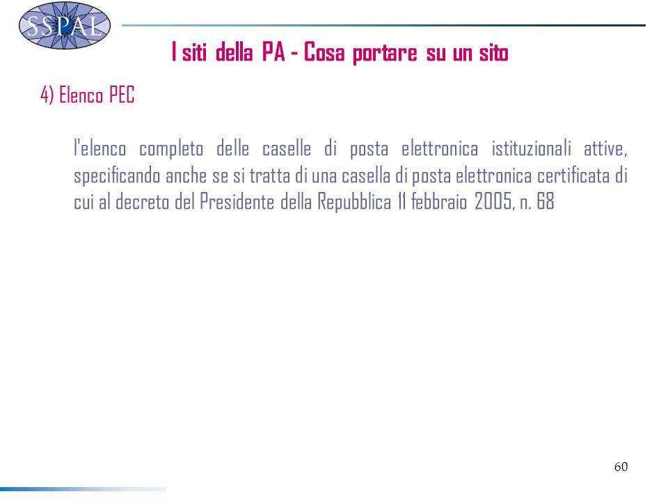 60 I siti della PA - Cosa portare su un sito 4) Elenco PEC l'elenco completo delle caselle di posta elettronica istituzionali attive, specificando anc
