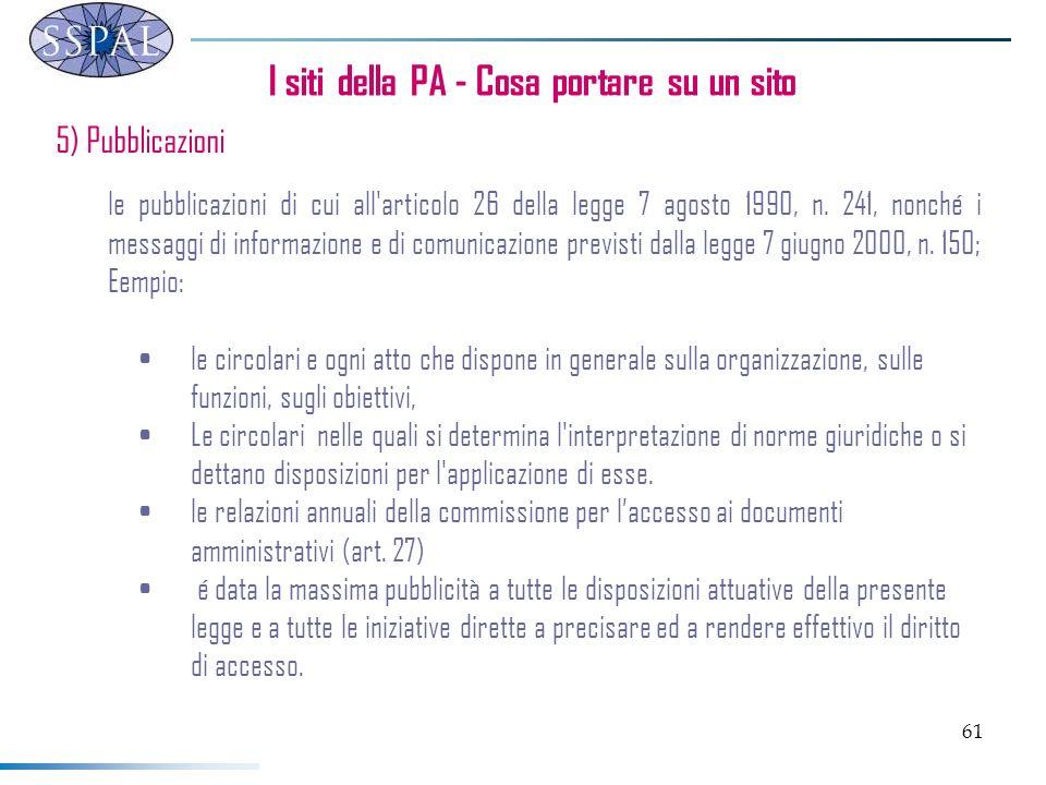 61 I siti della PA - Cosa portare su un sito 5) Pubblicazioni le pubblicazioni di cui all'articolo 26 della legge 7 agosto 1990, n. 241, nonché i mess