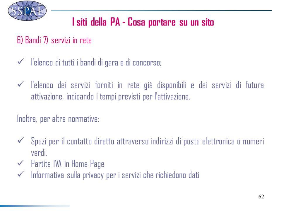 62 I siti della PA - Cosa portare su un sito 6) Bandi 7) servizi in rete l'elenco di tutti i bandi di gara e di concorso; l'elenco dei servizi forniti