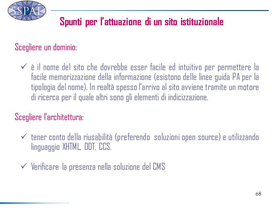 68 Spunti per lattuazione di un sito istituzionale Scegliere un dominio: è il nome del sito che dovrebbe esser facile ed intuitivo per permettere la f