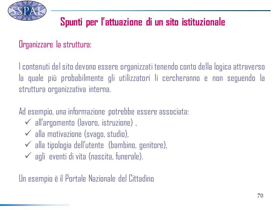 70 Spunti per lattuazione di un sito istituzionale Organizzare la struttura: I contenuti del sito devono essere organizzati tenendo conto della logica