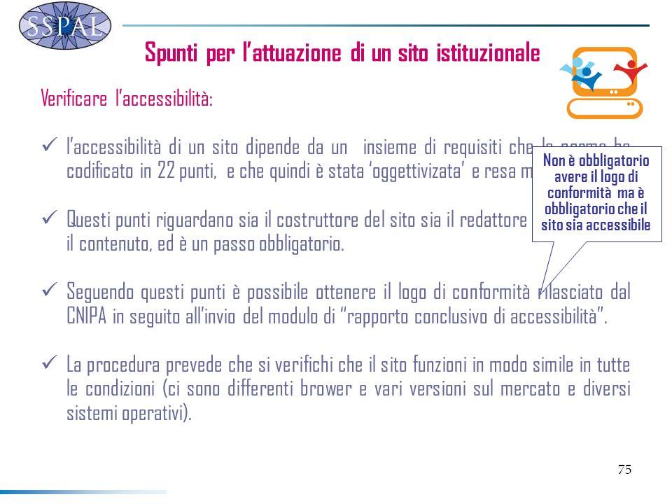 75 Spunti per lattuazione di un sito istituzionale Verificare laccessibilità: laccessibilità di un sito dipende da un insieme di requisiti che la norm
