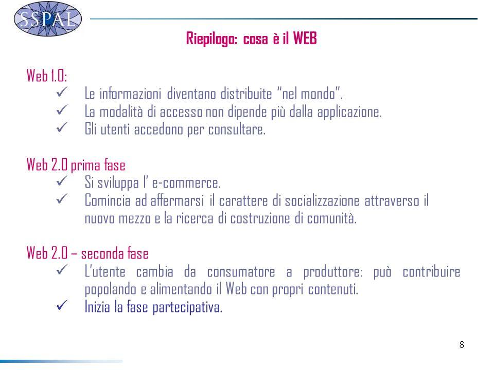 8 Riepilogo: cosa è il WEB Web 1.0: Le informazioni diventano distribuite nel mondo. La modalità di accesso non dipende più dalla applicazione. Gli ut