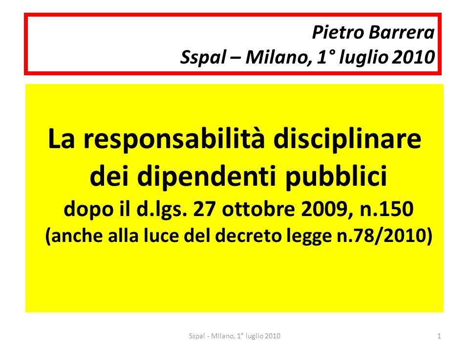 Pietro Barrera Sspal – Milano, 1° luglio 2010 La responsabilità disciplinare dei dipendenti pubblici dopo il d.lgs.