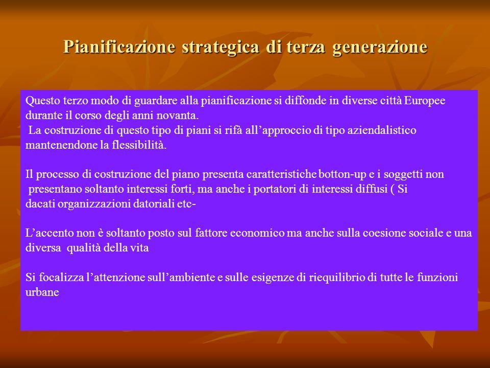 Pianificazione strategica di terza generazione Questo terzo modo di guardare alla pianificazione si diffonde in diverse città Europee durante il corso degli anni novanta.