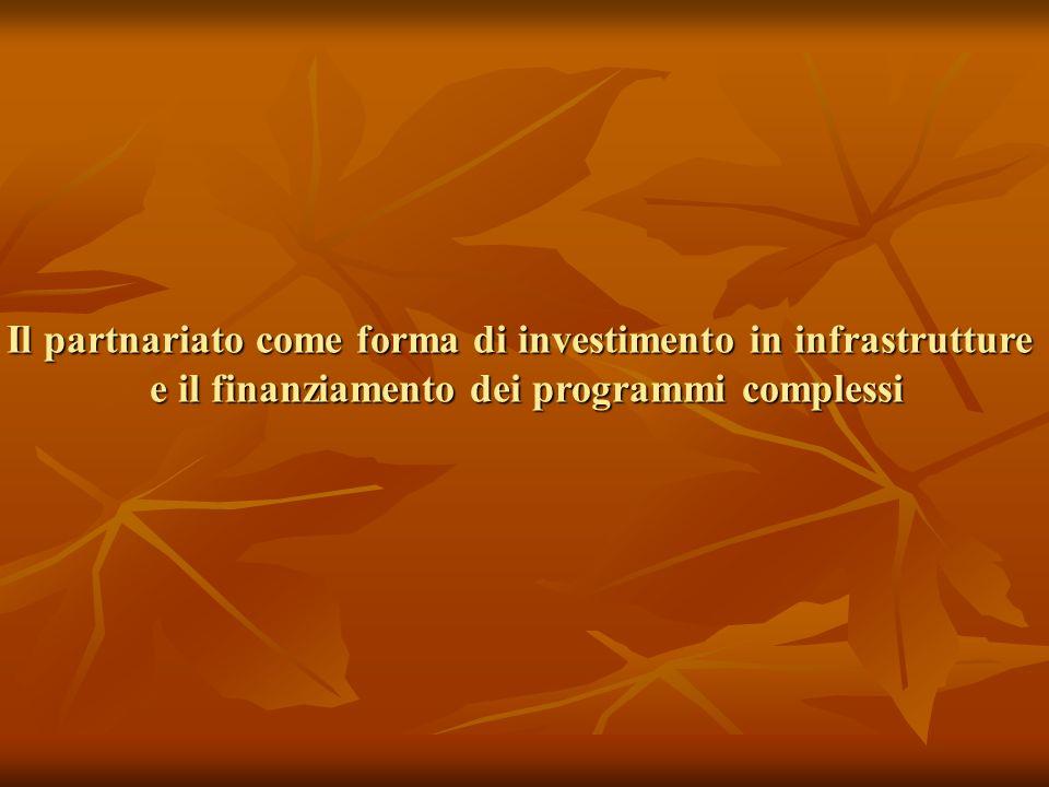 Il partnariato come forma di investimento in infrastrutture e il finanziamento dei programmi complessi