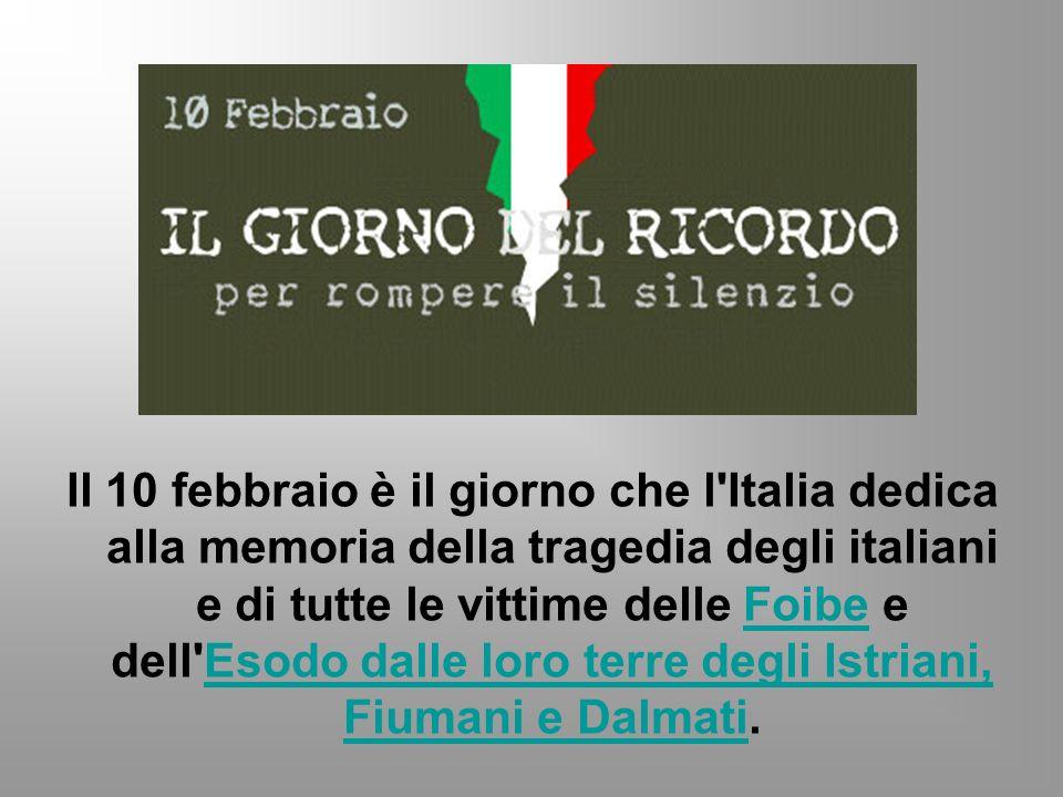 Il 10 febbraio è il giorno che l'Italia dedica alla memoria della tragedia degli italiani e di tutte le vittime delle Foibe e dell'Esodo dalle loro te