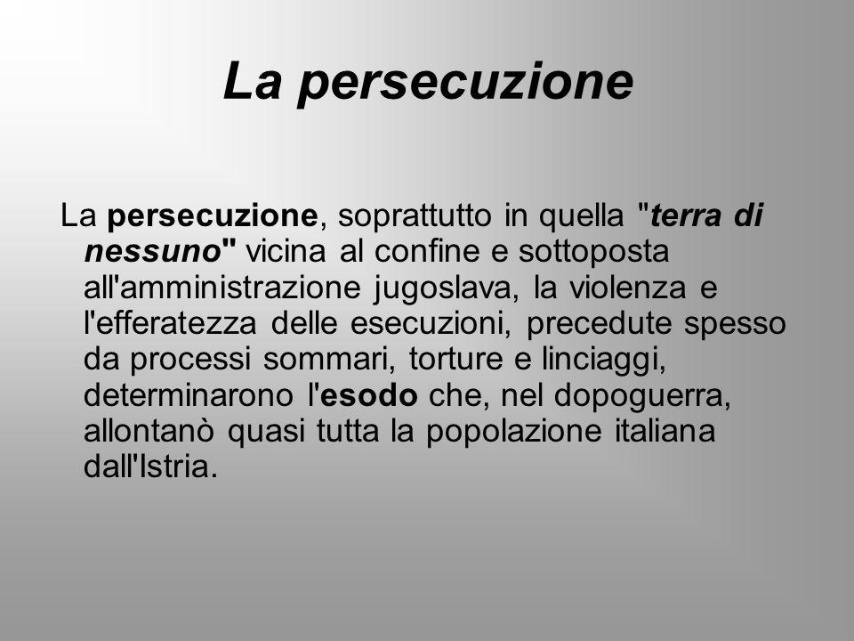 La persecuzione La persecuzione, soprattutto in quella