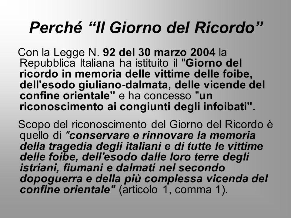 Perché Il Giorno del Ricordo Con la Legge N. 92 del 30 marzo 2004 la Repubblica Italiana ha istituito il