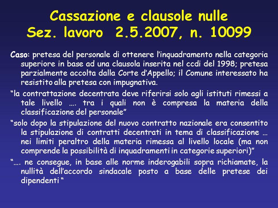 Cassazione e clausole nulle Sez. lavoro 2.5.2007, n. 10099 Caso: pretesa del personale di ottenere linquadramento nella categoria superiore in base ad