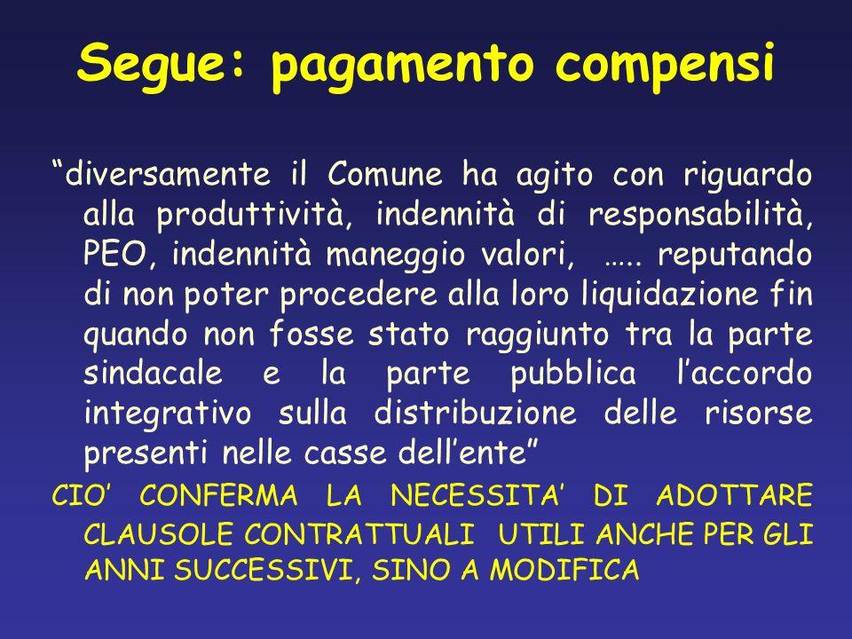 Segue: pagamento compensi diversamente il Comune ha agito con riguardo alla produttività, indennità di responsabilità, PEO, indennità maneggio valori,