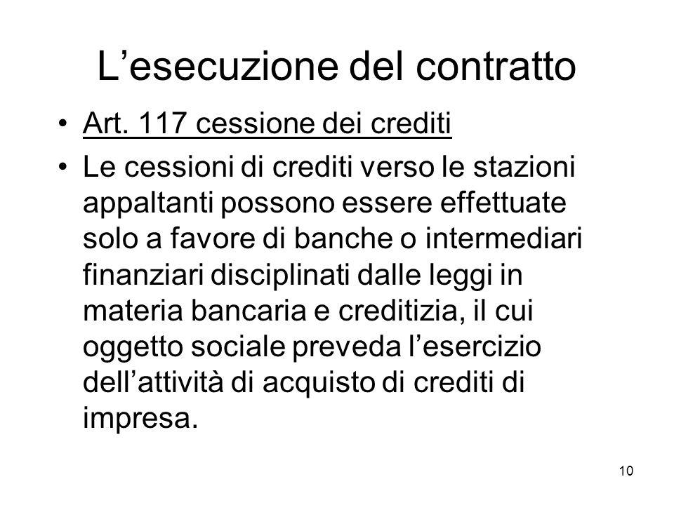 10 Lesecuzione del contratto Art. 117 cessione dei crediti Le cessioni di crediti verso le stazioni appaltanti possono essere effettuate solo a favore