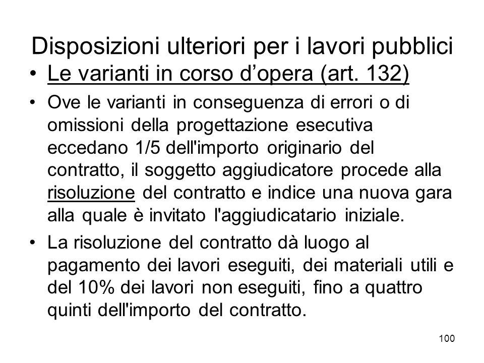 100 Disposizioni ulteriori per i lavori pubblici Le varianti in corso dopera (art. 132) Ove le varianti in conseguenza di errori o di omissioni della