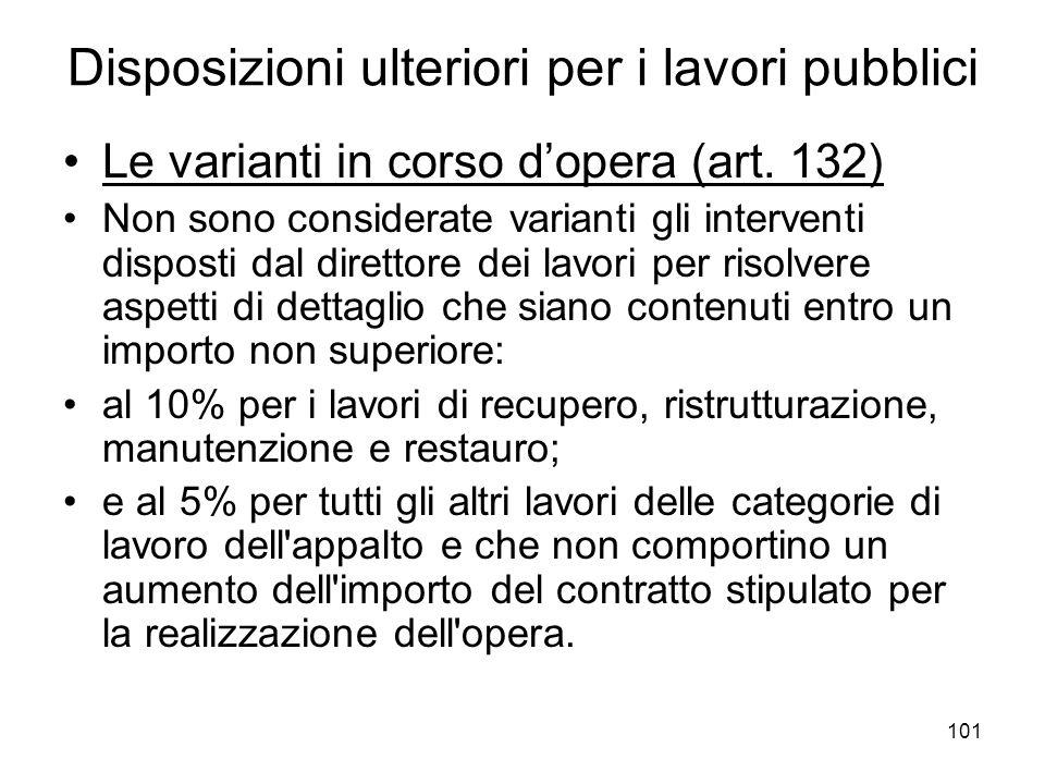 101 Disposizioni ulteriori per i lavori pubblici Le varianti in corso dopera (art. 132) Non sono considerate varianti gli interventi disposti dal dire