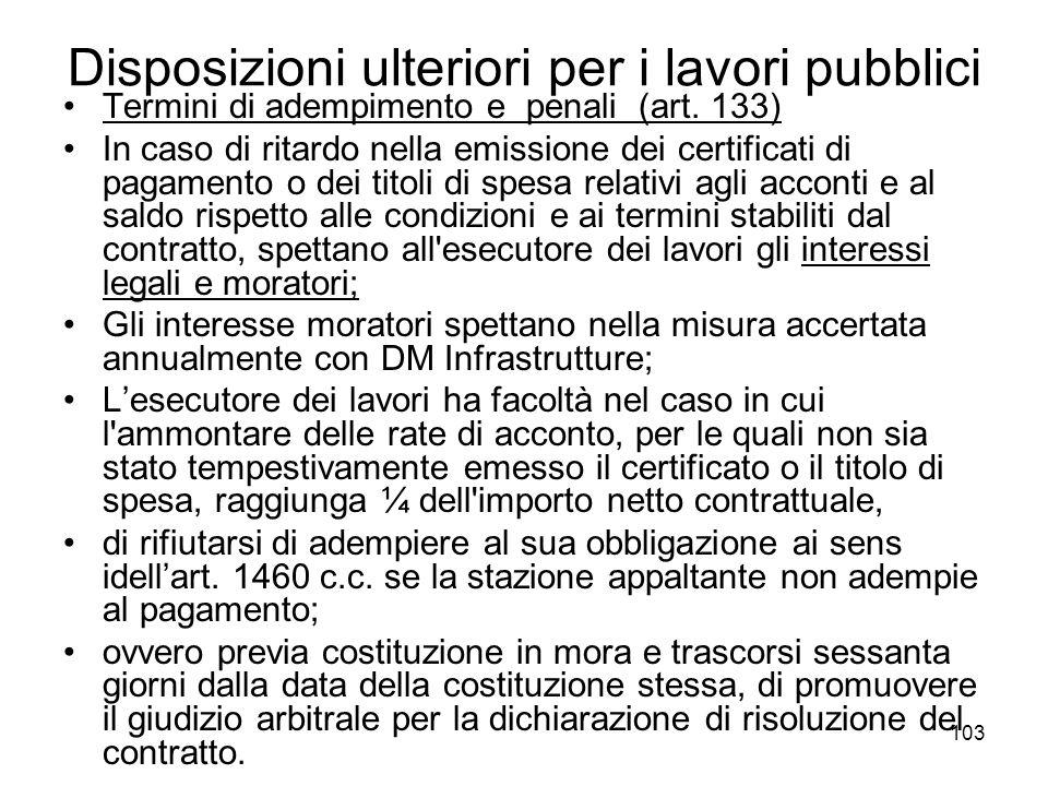 103 Disposizioni ulteriori per i lavori pubblici Termini di adempimento e penali (art. 133) In caso di ritardo nella emissione dei certificati di paga