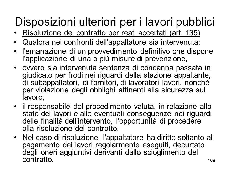 108 Disposizioni ulteriori per i lavori pubblici Risoluzione del contratto per reati accertati (art. 135) Qualora nei confronti dell'appaltatore sia i