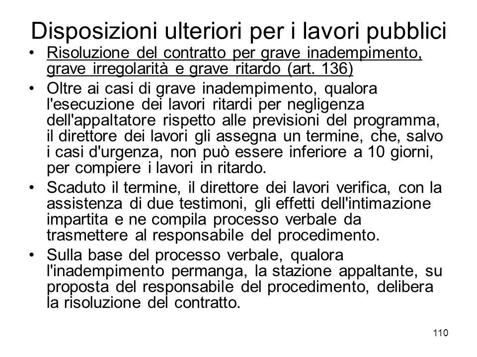 110 Disposizioni ulteriori per i lavori pubblici Risoluzione del contratto per grave inadempimento, grave irregolarità e grave ritardo (art. 136) Oltr