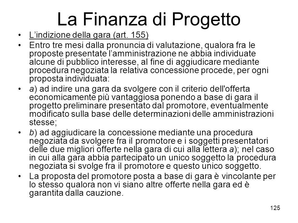 125 La Finanza di Progetto Lindizione della gara (art. 155) Entro tre mesi dalla pronuncia di valutazione, qualora fra le proposte presentate lamminis