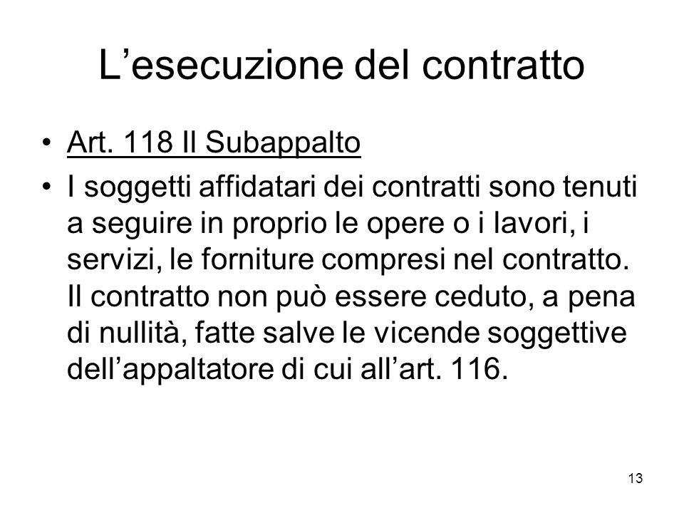 13 Lesecuzione del contratto Art. 118 Il Subappalto I soggetti affidatari dei contratti sono tenuti a seguire in proprio le opere o i lavori, i serviz