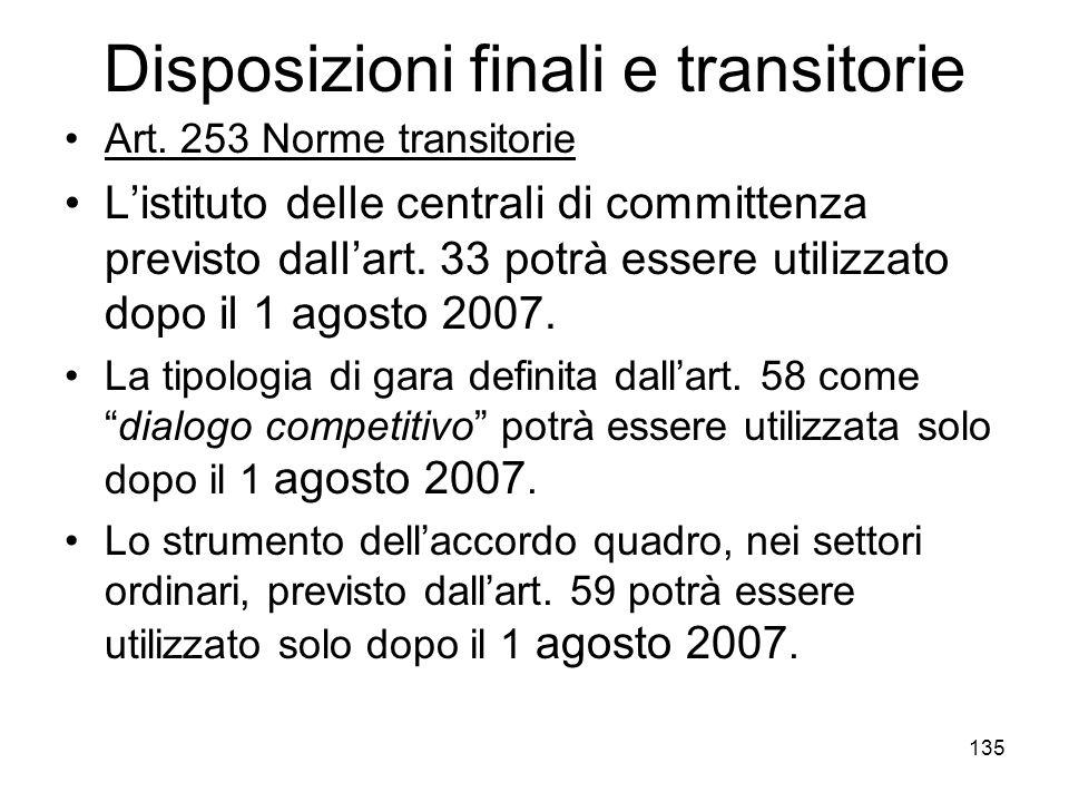 135 Disposizioni finali e transitorie Art. 253 Norme transitorie Listituto delle centrali di committenza previsto dallart. 33 potrà essere utilizzato