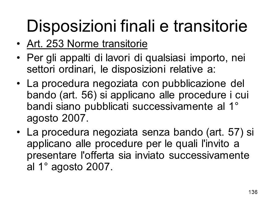 136 Disposizioni finali e transitorie Art. 253 Norme transitorie Per gli appalti di lavori di qualsiasi importo, nei settori ordinari, le disposizioni