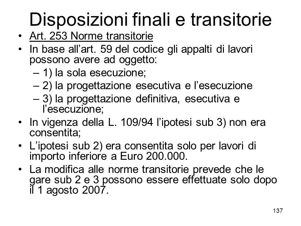 137 Disposizioni finali e transitorie Art. 253 Norme transitorie In base allart. 59 del codice gli appalti di lavori possono avere ad oggetto: –1) la