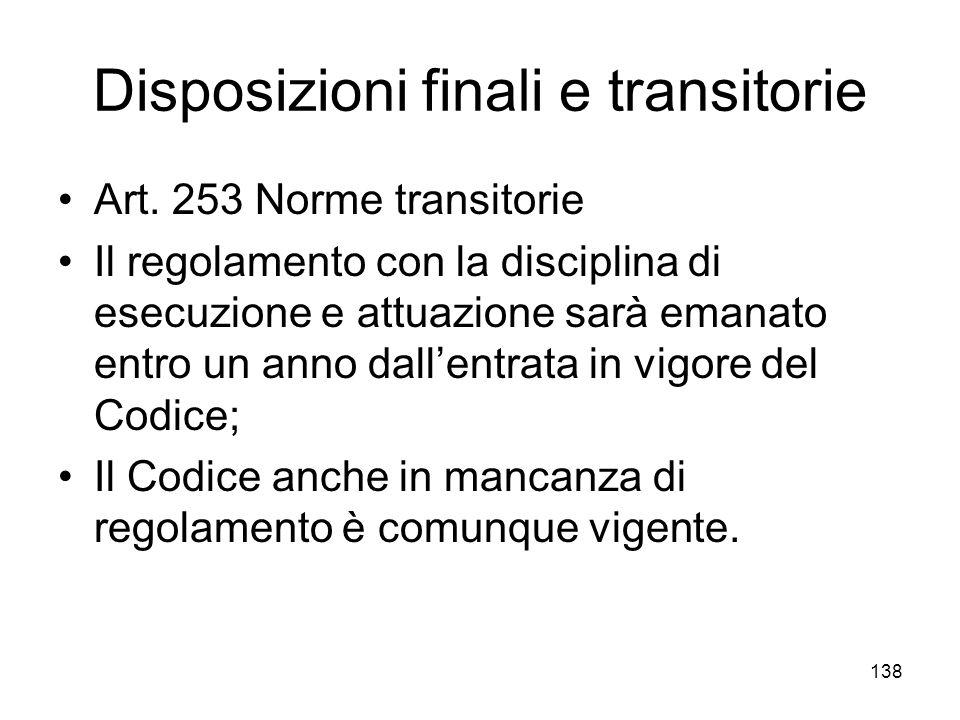 138 Disposizioni finali e transitorie Art. 253 Norme transitorie Il regolamento con la disciplina di esecuzione e attuazione sarà emanato entro un ann