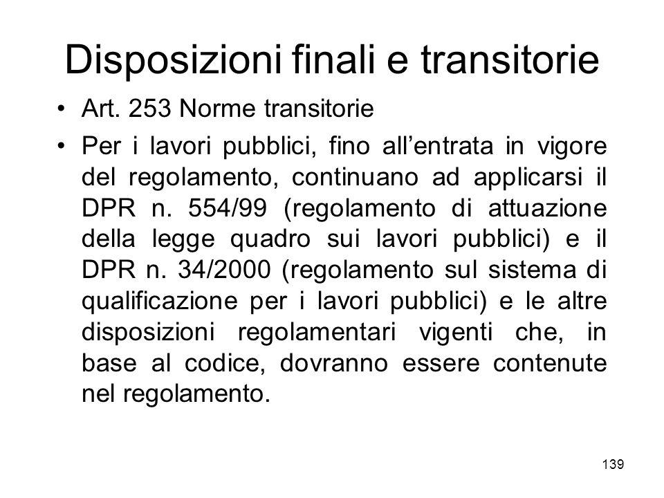 139 Disposizioni finali e transitorie Art. 253 Norme transitorie Per i lavori pubblici, fino allentrata in vigore del regolamento, continuano ad appli