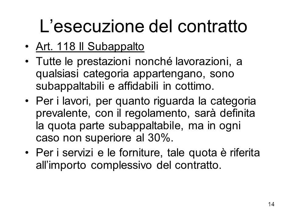 14 Lesecuzione del contratto Art. 118 Il Subappalto Tutte le prestazioni nonché lavorazioni, a qualsiasi categoria appartengano, sono subappaltabili e