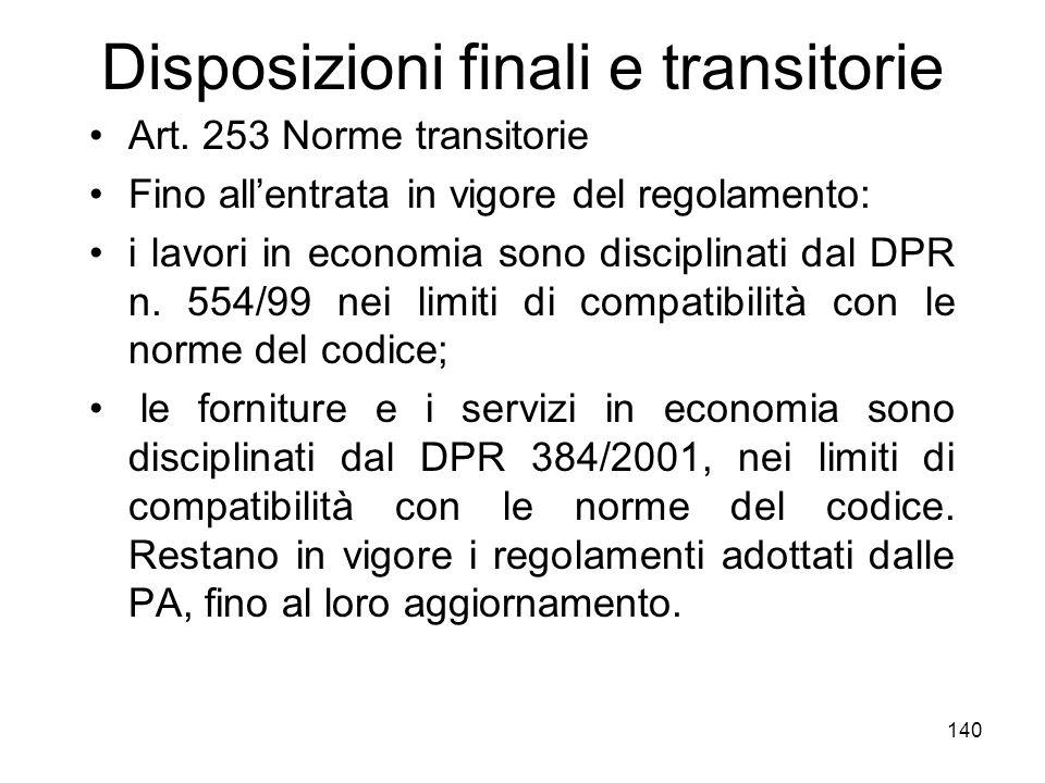 140 Disposizioni finali e transitorie Art. 253 Norme transitorie Fino allentrata in vigore del regolamento: i lavori in economia sono disciplinati dal