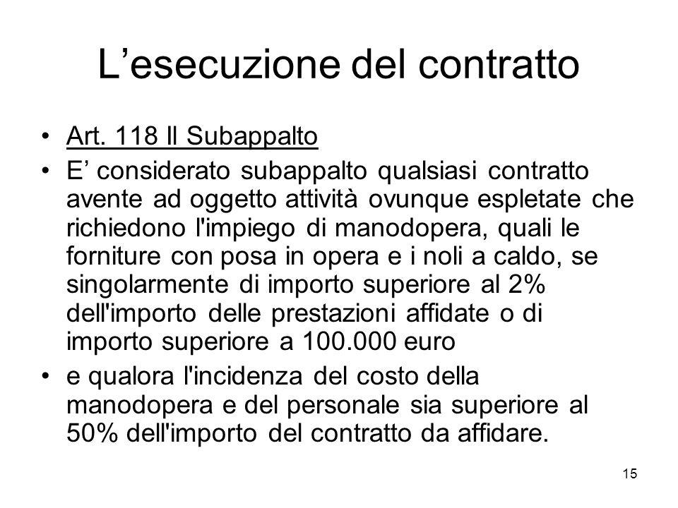 15 Lesecuzione del contratto Art. 118 Il Subappalto E considerato subappalto qualsiasi contratto avente ad oggetto attività ovunque espletate che rich