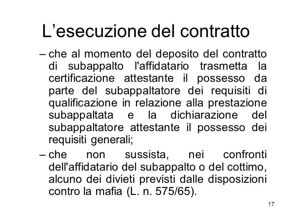 17 Lesecuzione del contratto –che al momento del deposito del contratto di subappalto l'affidatario trasmetta la certificazione attestante il possesso