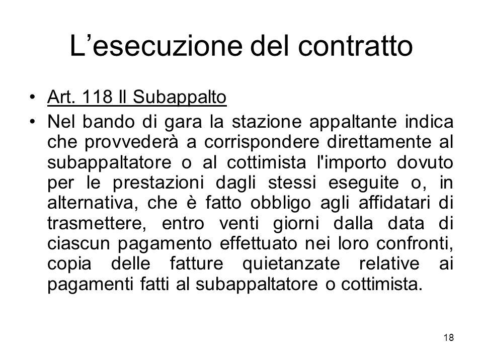 18 Lesecuzione del contratto Art. 118 Il Subappalto Nel bando di gara la stazione appaltante indica che provvederà a corrispondere direttamente al sub