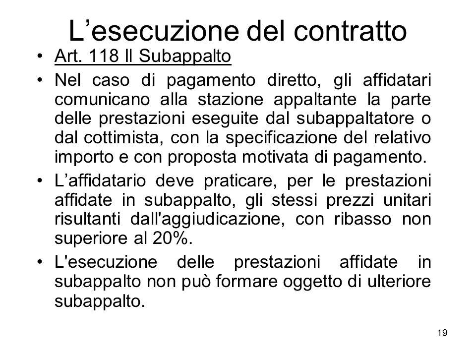 19 Lesecuzione del contratto Art. 118 Il Subappalto Nel caso di pagamento diretto, gli affidatari comunicano alla stazione appaltante la parte delle p