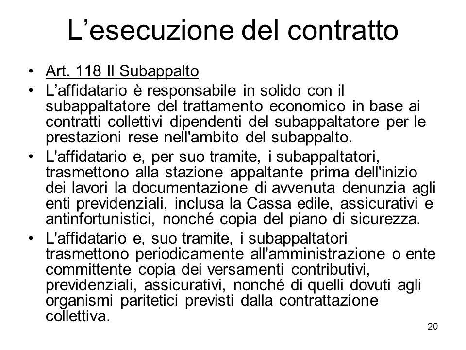 20 Lesecuzione del contratto Art. 118 Il Subappalto Laffidatario è responsabile in solido con il subappaltatore del trattamento economico in base ai c