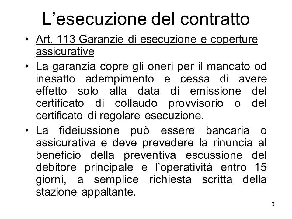 3 Lesecuzione del contratto Art. 113 Garanzie di esecuzione e coperture assicurative La garanzia copre gli oneri per il mancato od inesatto adempiment
