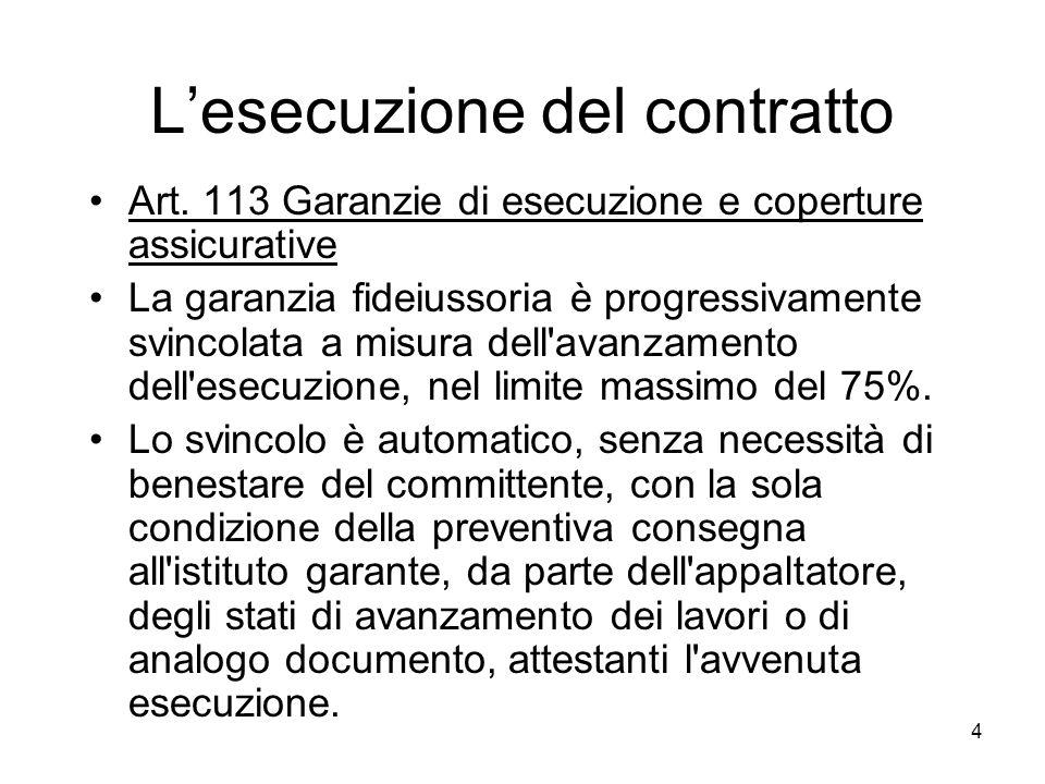4 Lesecuzione del contratto Art. 113 Garanzie di esecuzione e coperture assicurative La garanzia fideiussoria è progressivamente svincolata a misura d