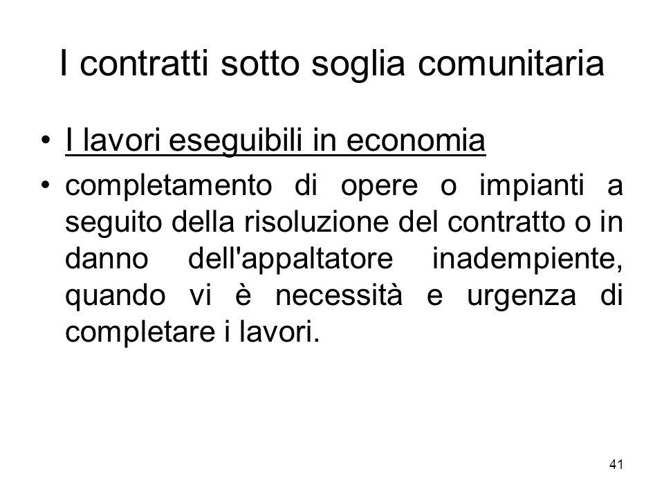 41 I contratti sotto soglia comunitaria I lavori eseguibili in economia completamento di opere o impianti a seguito della risoluzione del contratto o