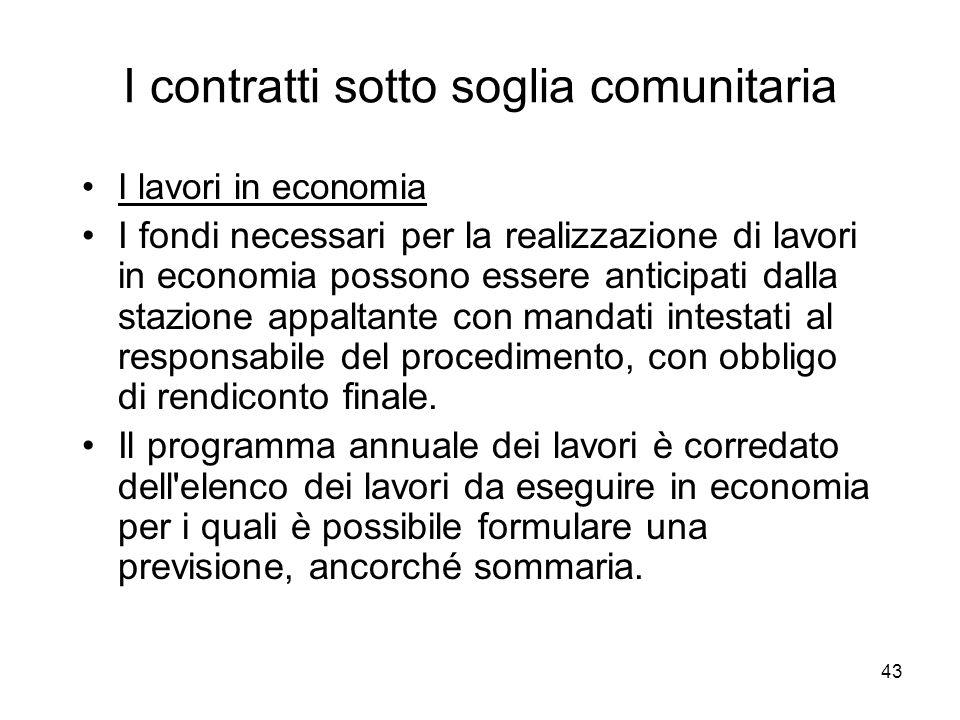 43 I contratti sotto soglia comunitaria I lavori in economia I fondi necessari per la realizzazione di lavori in economia possono essere anticipati da