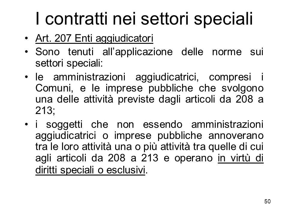 50 I contratti nei settori speciali Art. 207 Enti aggiudicatori Sono tenuti allapplicazione delle norme sui settori speciali: le amministrazioni aggiu