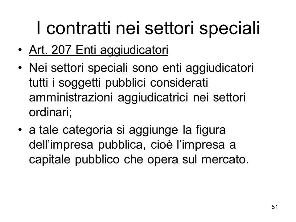 51 I contratti nei settori speciali Art. 207 Enti aggiudicatori Nei settori speciali sono enti aggiudicatori tutti i soggetti pubblici considerati amm