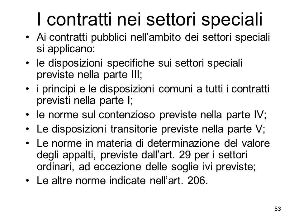 53 I contratti nei settori speciali Ai contratti pubblici nellambito dei settori speciali si applicano: le disposizioni specifiche sui settori special